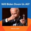 Will Biden Doom Us All